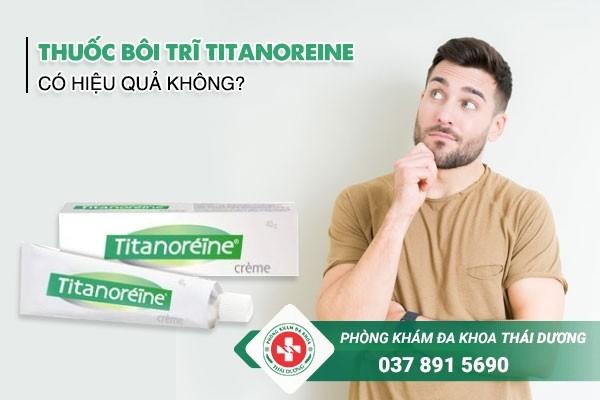 Thuốc bôi trĩ Titanoreine có hiệu quả không