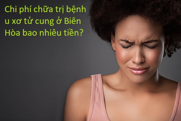 Chi phí chữa trị bệnh u xơ tử cung ở Biên Hoà bao nhiêu tiền?