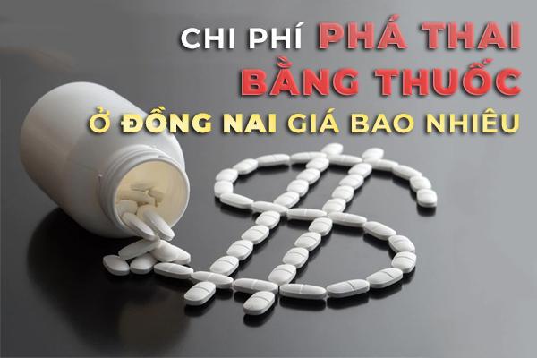 Chi phí phá thai bằng thuốc ở Đồng Nai giá bao nhiêu?