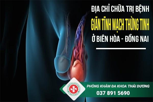 Địa chỉ chữa trị bệnh giãn tĩnh mạch thừng tinh ở Biên Hòa