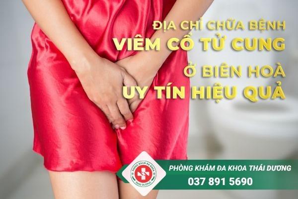 Địa chỉ chữa trị bệnh viêm cổ tử cung ở Biên Hòa uy tín và hiệu quả