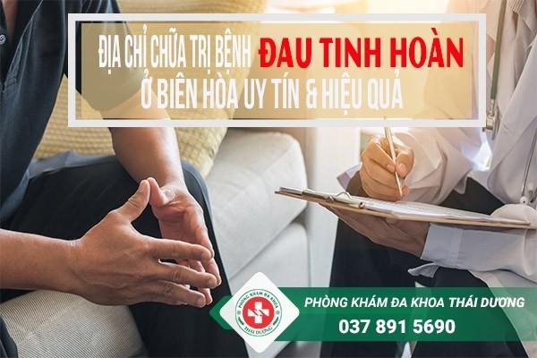Địa chỉ chữa trị bệnh đau tinh hoàn ở Biên Hòa uy tín và hiệu quả