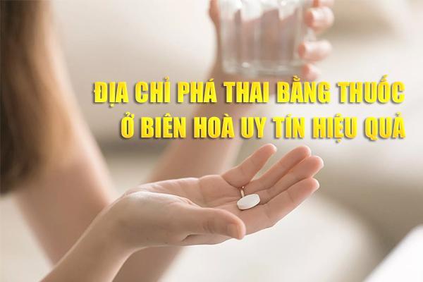 Địa chỉ phá thai bằng thuốc ở Biên Hòa uy tín, hiệu quả