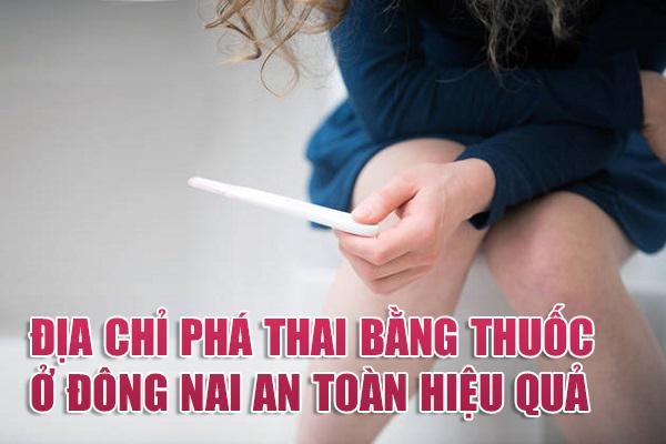 Địa chỉ phá thai bằng thuốc ở Đồng Nai an toàn, hiệu quả