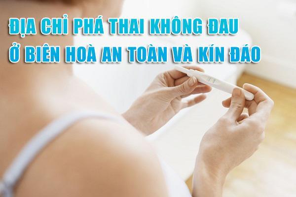 Địa chỉ phá thai không đau ở Biên Hòa an toàn và kín đáo