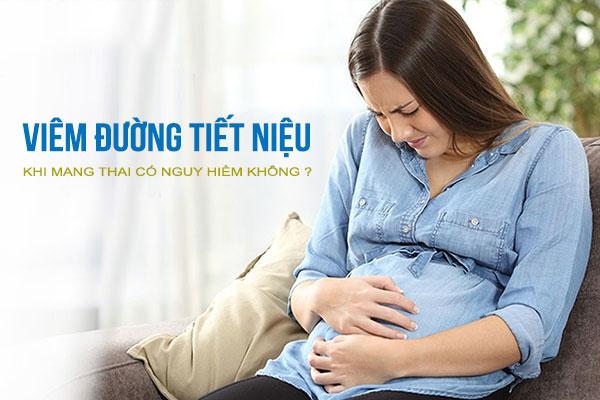 Viêm đường tiết niệu khi mang thai có nguy hiểm không