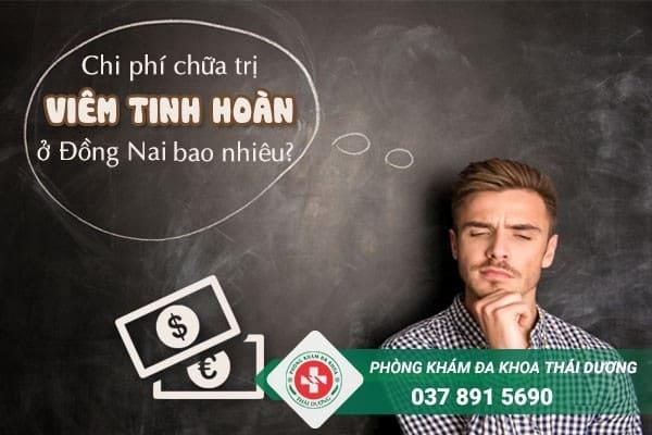 Chi phí chữa trị bệnh viêm tinh hoàn ở Đồng Nai hiện nay là bao nhiêu