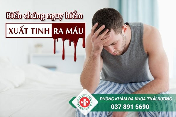Xuất tinh ra máu gây ra nhiều biến chứng nguy hiểm nếu không điều trị sớm