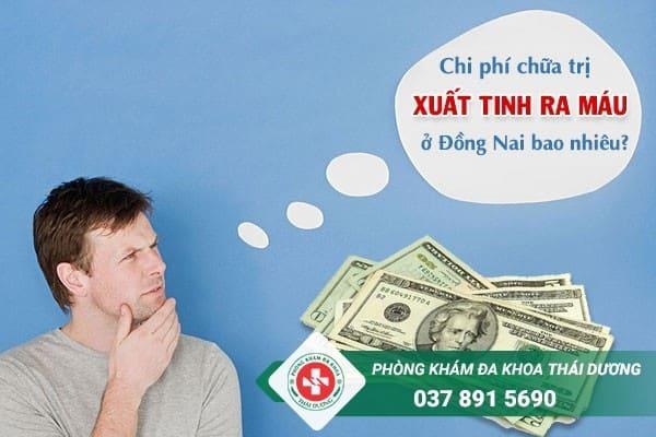 Chi phí chữa trị bệnh xuất tinh ra máu ở Đồng Nai hiện nay là bao nhiêu