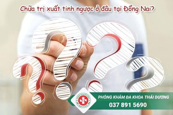 Đâu là địa chỉ chữa trị bệnh xuất tinh ngược ở Đồng Nai uy tín?