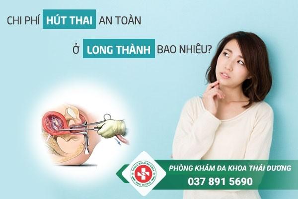 Chi phí hút thai an toàn ở huyện Long Thành hiện nay là bao nhiêu
