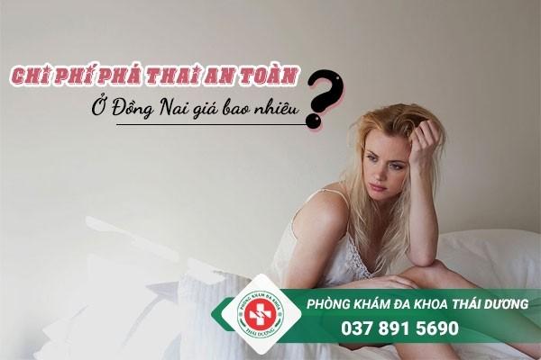 Chi phí phá thai an toàn ở Đồng Nai giá bao nhiêu?