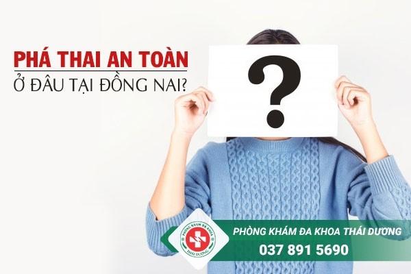 Phá thai an toàn ở đâu tại Đồng Nai?