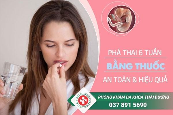 Phá thai 6 tuần tuổi bằng thuốc an toàn và hiệu quả