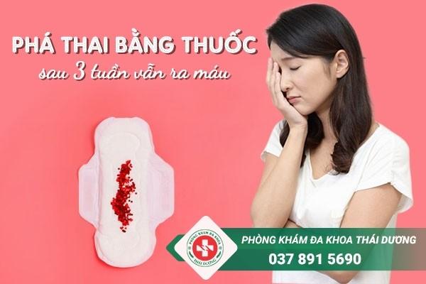 Phá thai bằng thuốc sau 3 tuần vẫn ra máu