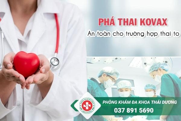 Phương pháp phá thai Kovax được áp dụng cho trường hợp thai to