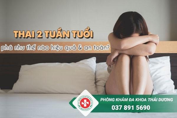 Thai 2 tuần tuổi phá như thế nào hiệu quả và an toàn nhất