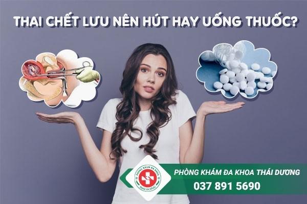 Thai chết lưu nên hút hay uống thuốc