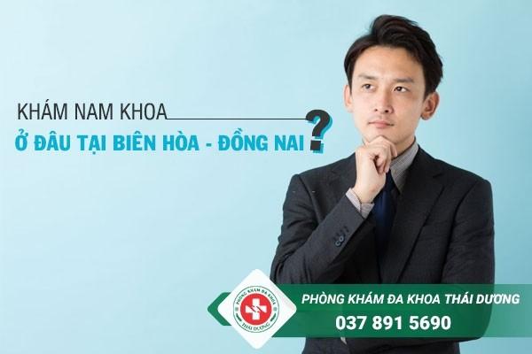 Khám nam khoa ở đâu tại Đồng Nai?